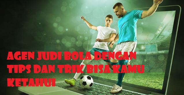 Agen Judi Bola Dengan Tips dan Trik Bisa Kamu Ketahui